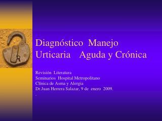 Diagn stico  Manejo  Urticaria    Aguda y Cr nica