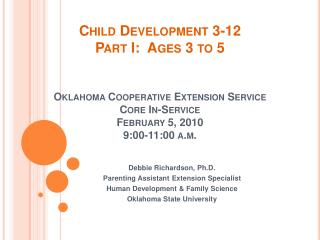 Child Development 3-12 Part I:  Ages 3 to 5   Oklahoma Cooperative Extension Service Core In-Service  February 5, 2010