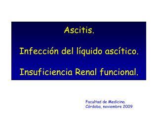 Ascitis.  Infecci n del l quido asc tico.  Insuficiencia Renal funcional.
