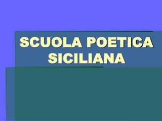 SCUOLA POETICA SICILIANA