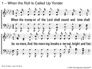 1. When the trumpet of the Lord shall sound  and time shall be no more, And the morning breaks eternal, bright and fair;