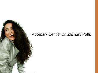 Moorpark California Cosmetic Dentist Dr. Zachary Potts