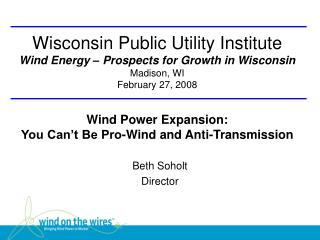 Wisconsin Public Utility Institute Wind Energy   Prospects for Growth in Wisconsin Madison, WI February 27, 2008  Wind P