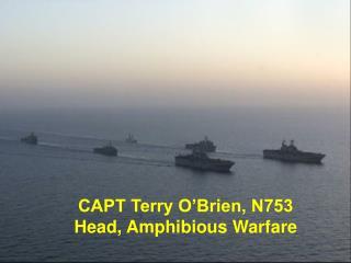 CAPT Terry O Brien, N753 Head, Amphibious Warfare
