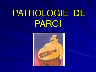 PATHOLOGIE  DE  PAROI