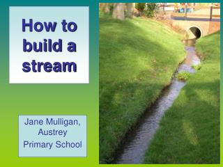 How to build a stream