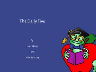 The Daily Five   By:  Joan Moser   and    Gail Boushey   Powerpoint prepared by: Allison Behne