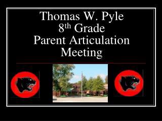 Thomas W. Pyle 8th Grade  Parent Articulation Meeting