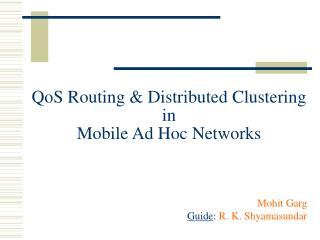 QoS Routing  Distributed Clustering in  Mobile Ad Hoc Networks