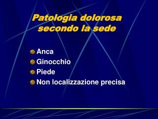 Patologia dolorosa secondo la sede