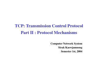 TCP: Transmission Control Protocol Part II : Protocol Mechanisms