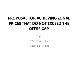 PROPOSAL FOR ACHIEVING ZONAL PRICES THAT DO NOT EXCEED THE OFFER CAP