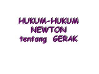 HUKUM-HUKUM NEWTON tentang  GERAK