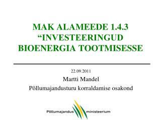 MAK ALAMEEDE 1.4.3  INVESTEERINGUD BIOENERGIA TOOTMISESSE