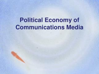 Political Economy of Communications Media