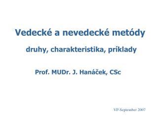 Vedeck  a nevedeck  met dy         druhy, charakteristika, pr klady              Prof. MUDr. J. Han cek, CSc