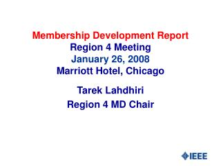 Membership Development Report Region 4 Meeting January 26, 2008 Marriott Hotel, Chicago