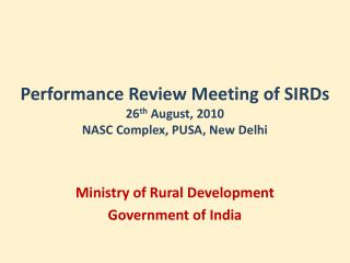Performance Review Meeting of SIRDs 26th August, 2010 NASC Complex, PUSA, New Delhi