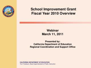 Webinar March 11, 2011  Presented by:  California Department of Education Regional Coordination and Support Office