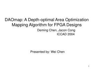 DAOmap: A Depth-optimal Area Optimization Mapping Algorithm for FPGA Designs   Deming Chen, Jacon Cong      ICCAD 2004