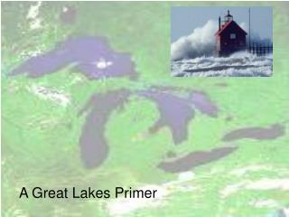A Great Lakes Primer Great Lakes Basin