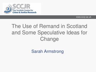 The Use of Remand in Scotland and Some Speculative Ideas for Change