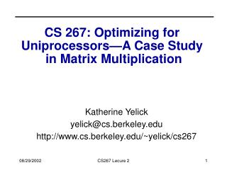 CS 267: Optimizing for  Uniprocessors A Case Study  in Matrix Multiplication