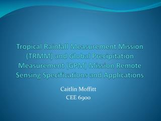 Tropical Rainfall Measurement Mission TRMM and Global Precipitation Measurement GPM Mission Remote Sensing Specification