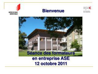S ance des formateurs en entreprise ASE 12 octobre 2011