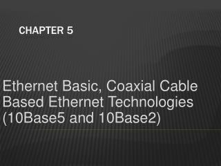 Ethernet Basic, Coaxial Cable Based Ethernet Technologies 10Base5 and 10Base2