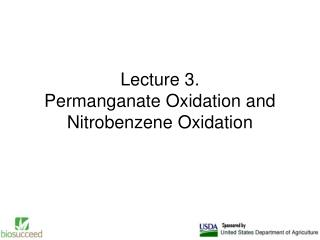 Lecture 3. Permanganate Oxidation and Nitrobenzene Oxidation