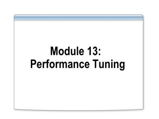 Module 13:  Performance Tuning