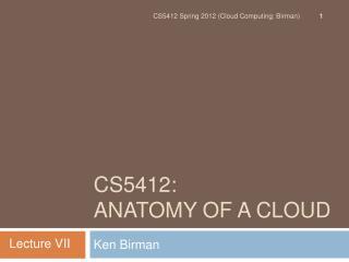 CS5412:  Anatomy of a ClouD