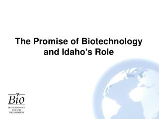 The Promise of Biotechnology and Idaho s Role