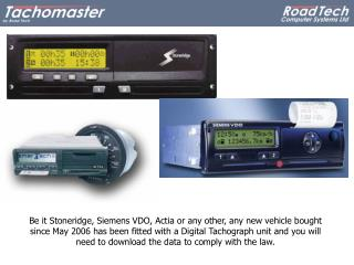Be it Stoneridge, Siemens VDO, Actia or any other, any new vehicle bought since May 2006 has been fitted with a Digital