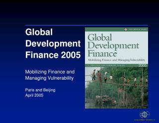 Global Development Finance 2005  Mobilizing Finance and Managing Vulnerability  Paris and Beijing April 2005