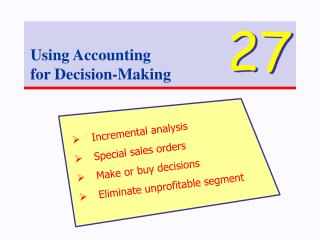 Incremental analysis Special sales orders Make or buy decisions Eliminate unprofitable segment