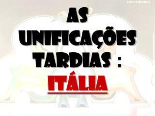 AS UNIFICA  ES TARDIAS : It lia
