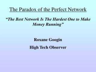 The Paradox of the Perfect Network