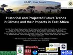 Historical and Projected Future Trends  in Climate and their Impacts in East Africa