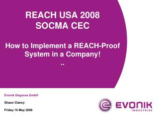 REACH USA 2008 SOCMA CEC  How to Implement a REACH-Proof System in a Company ..
