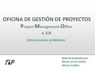 OFICINA DE GESTI N DE PROYECTOS  Project Management Office   v. 2.0  Solucionamos problemas