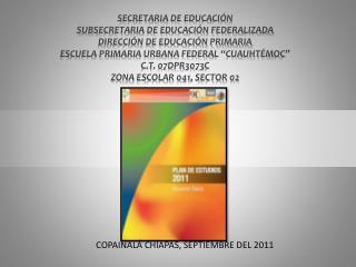 SECRETARIA DE EDUCACI N SUBSECRETARIA DE EDUCACI N FEDERALIZADA DIRECCI N DE EDUCACI N PRIMARIA ESCUELA PRIMARIA URBANA