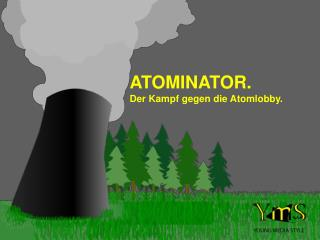 ATOMINATOR. Der Kampf gegen die Atomlobby.