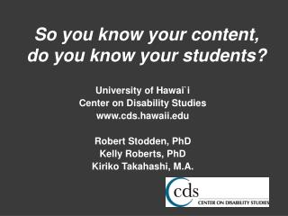 University of Hawaii Center on Disability Studies cds.hawaii  Robert Stodden, PhD Kelly Roberts, PhD Kiriko Takahashi, M