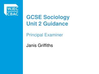 GCSE Sociology Unit 2 Guidance  Principal Examiner   Janis Griffiths