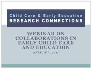 Webinar on Collaborations in Early Child Care and Education  April 6th, 2011