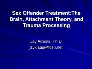 Sex Offender Treatment:The Brain, Attachment Theory, and Trauma Processing