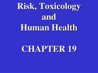 Risk, Toxicology  and  Human Health  CHAPTER 19