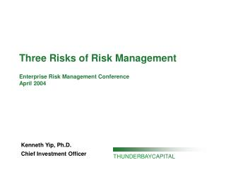 Three Risks of Risk Management  Enterprise Risk Management Conference April 2004